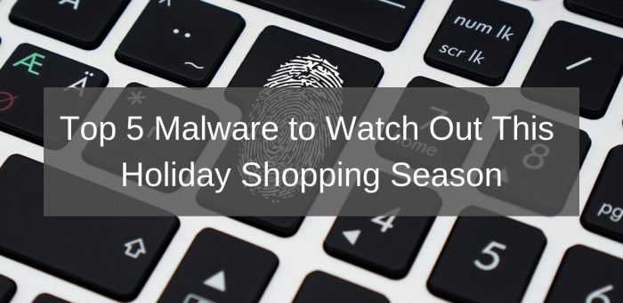 Top 5 Malware to Watch Out This Holiday Shopping Season